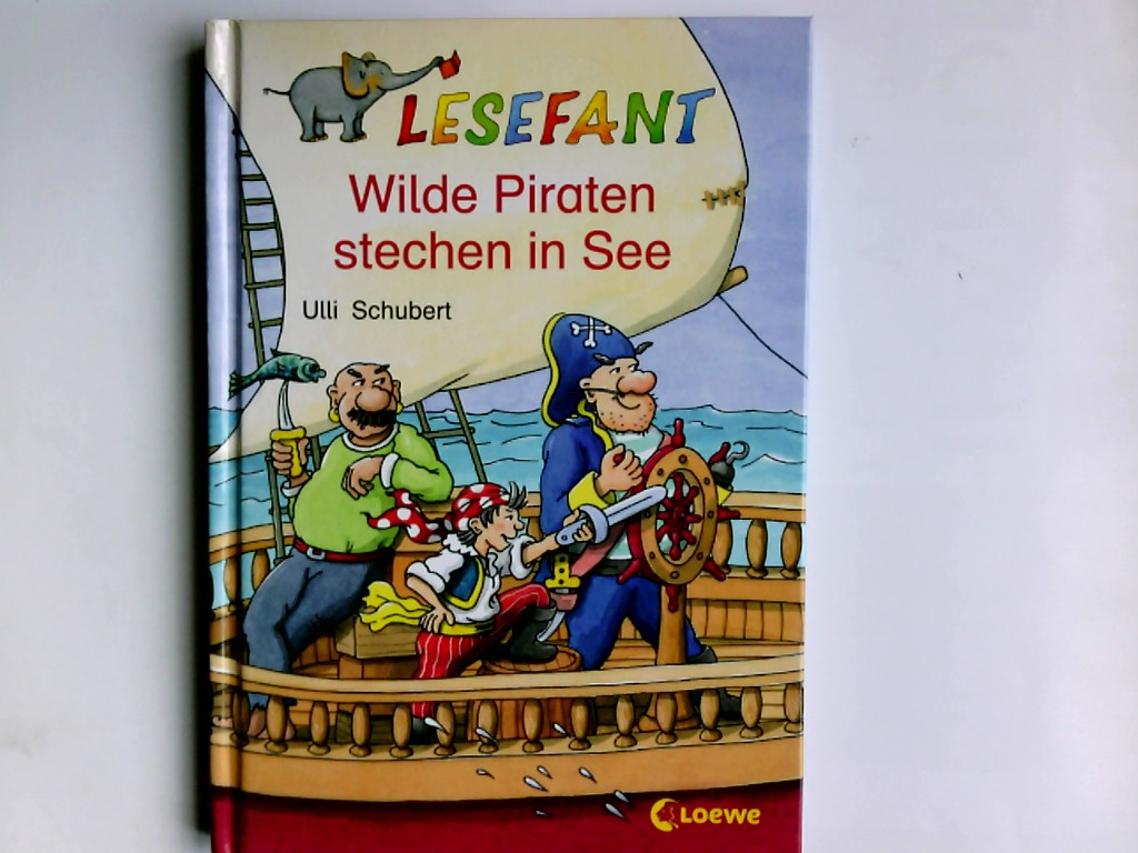 Wilde Piraten stechen in See. Mit Bildern von Karin Bauer / Lesefant 1. Aufl.
