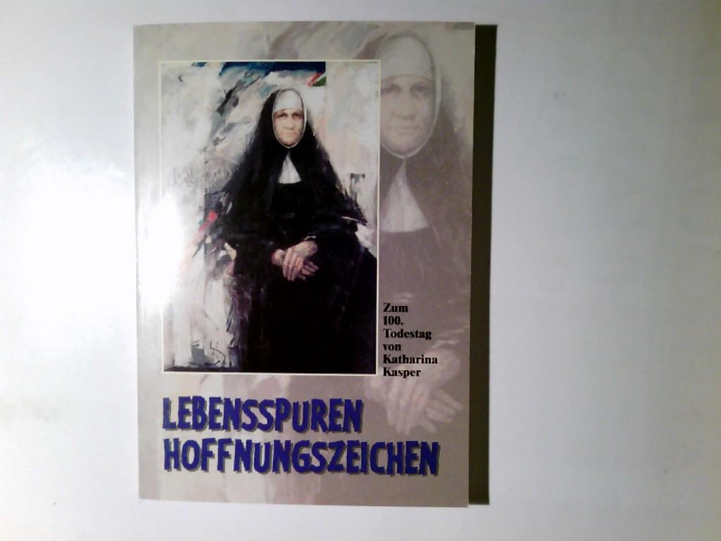 Lebensspuren, Hoffnungszeichen : zum 100. Todestag von Katharina Kasper. hrsg. von der Provinzleitung der Armen Dienstmägde Jesu Christi, Dernbach 1. Aufl.
