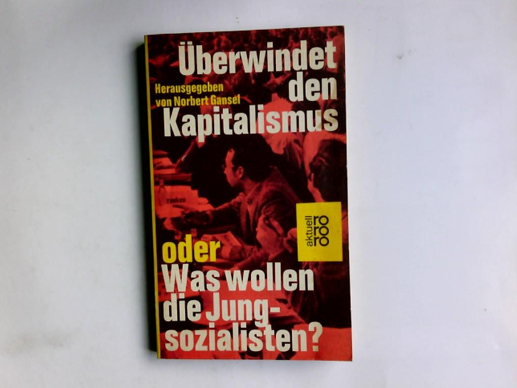 Überwindet den Kapitalismus oder Was wollen die Jungsozialisten?. Hrsg. v. Norbert Gansel / rororo ; 1499