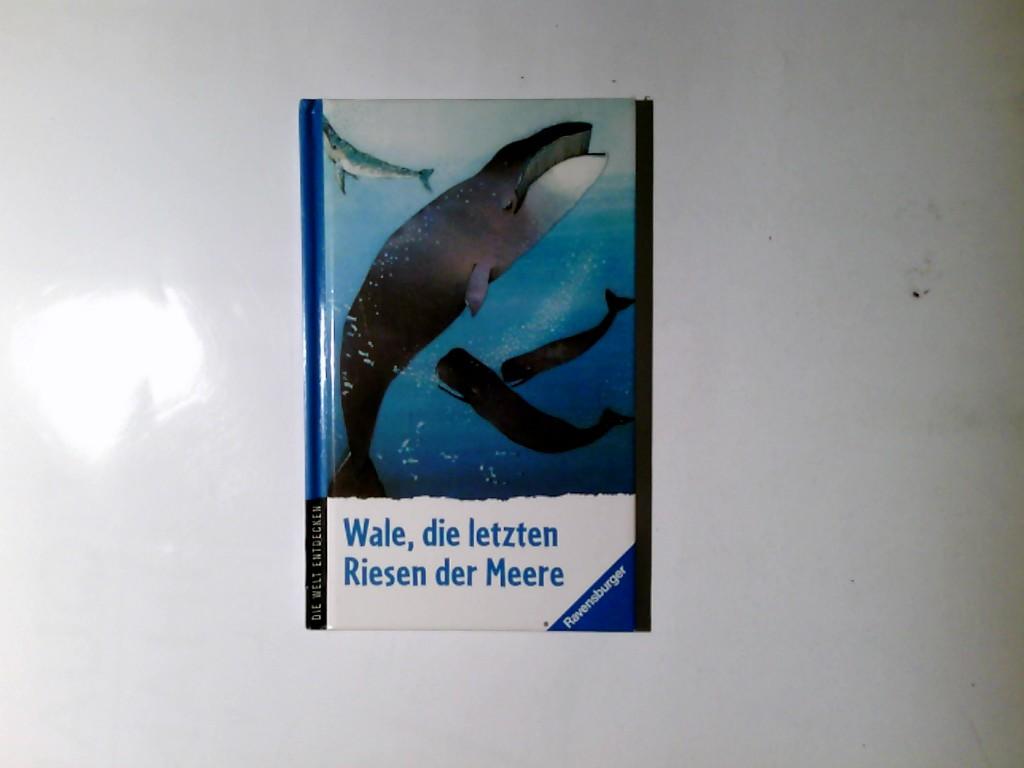 Wale, die letzten Riesen der Meere. Übers. und Red. der dt. Ausg.: Jürgen Witznick / Die Welt entdecken