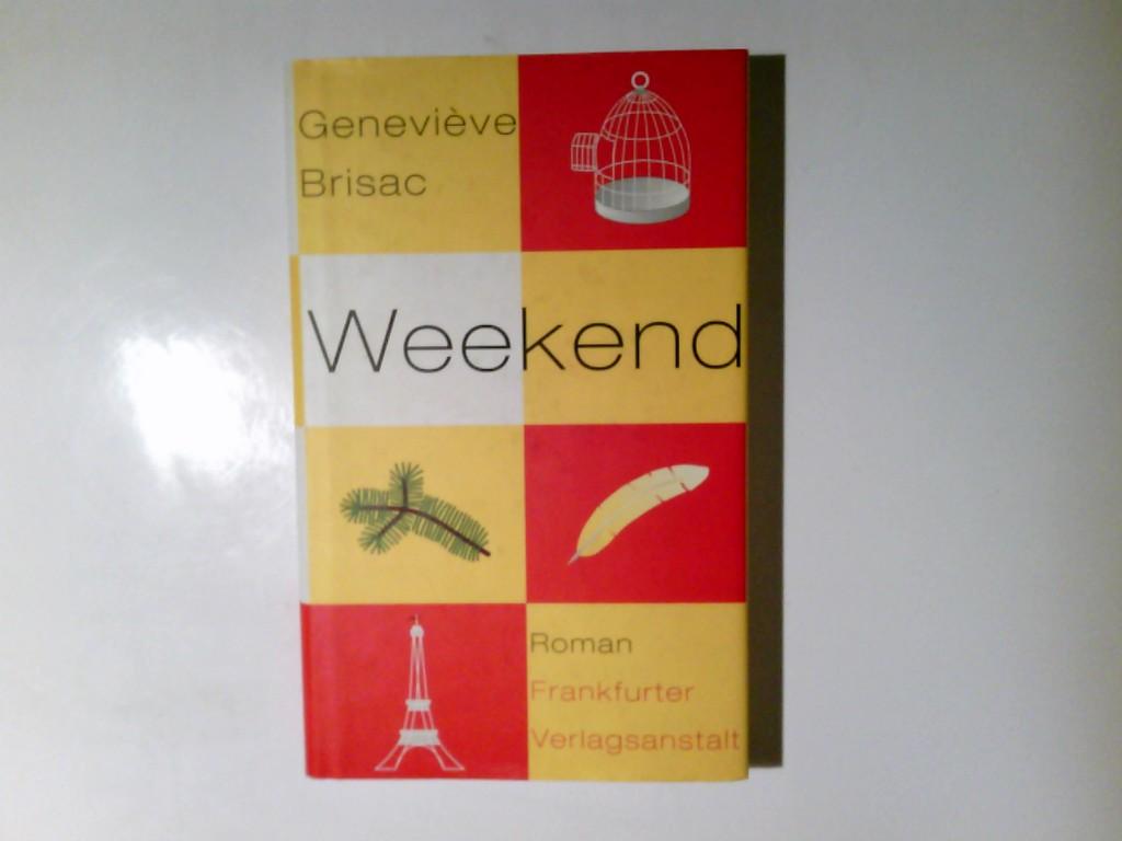Weekend : Roman. Geneviève Brisac. Aus dem Franz. von Andrea Spingler Dt. Erstausg., 1. Aufl.
