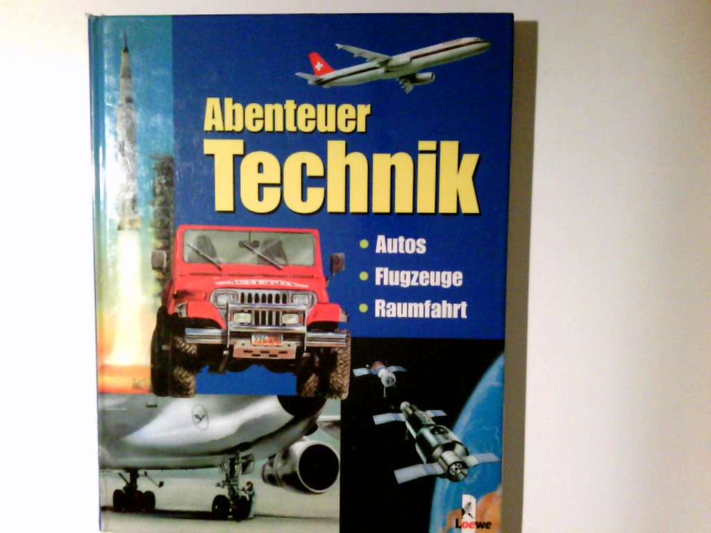 Abenteuer Technik : Autos, Flugzeuge, Raumfahrt. von Andreas Greff, Axel Winterstein und Hans J. Zeidler 1. Aufl.