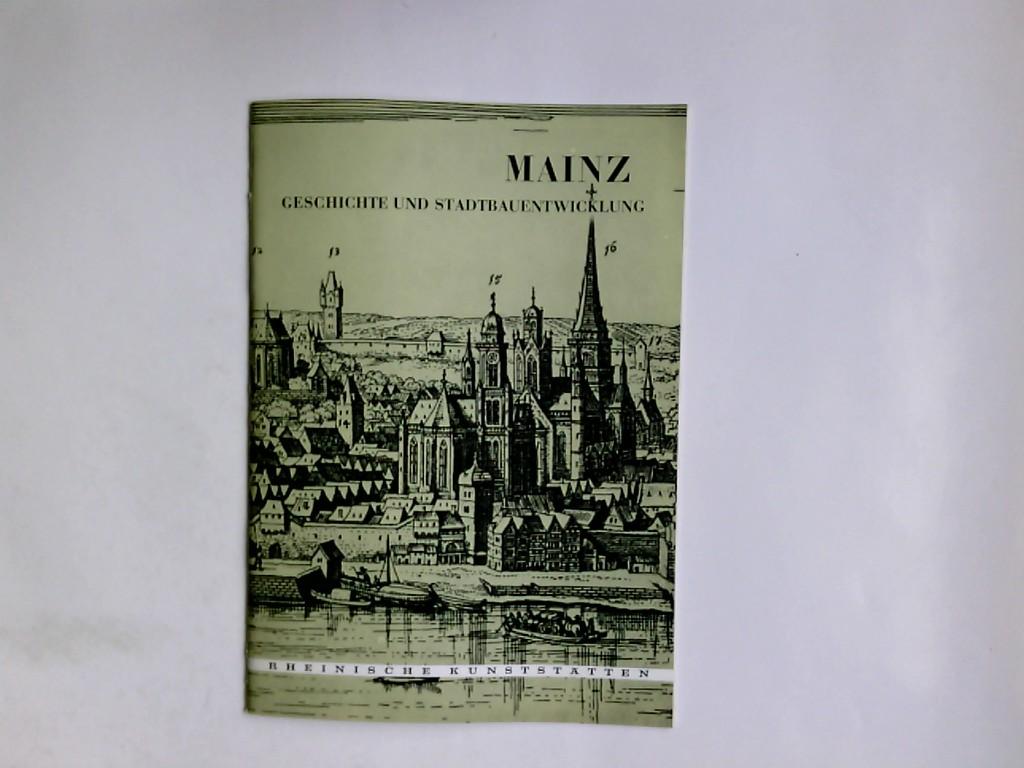Mainz : Geschichte u. Stadtbauentwicklung. von Ludwig Falck (Geschichte) u. Wilhelm Jung (Stadtbauentwicklung) / Rheinische Kunststätten ; H. 72 5., veränd. Aufl.