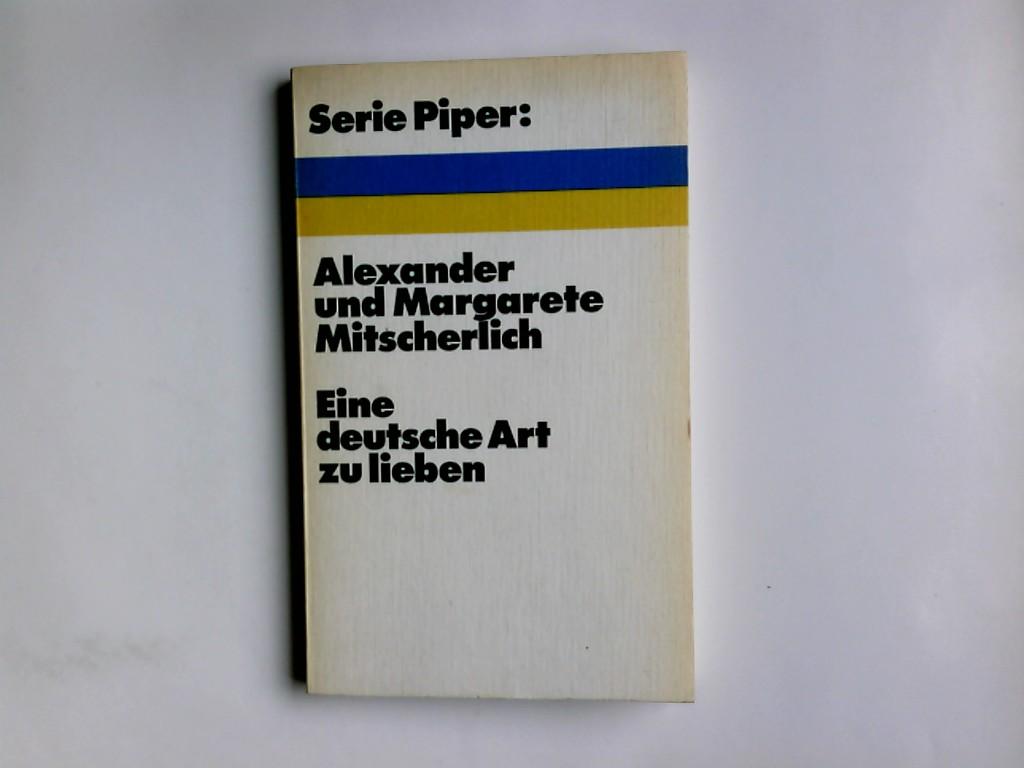 Eine deutsche Art zu lieben. Alexander Mitscherlich ; Margarete Mitscherlich / Piper ; 2 2. Aufl., 16. - 25. Tsd., Überarb. u. erw. Abdruck d. 1. Kapitels