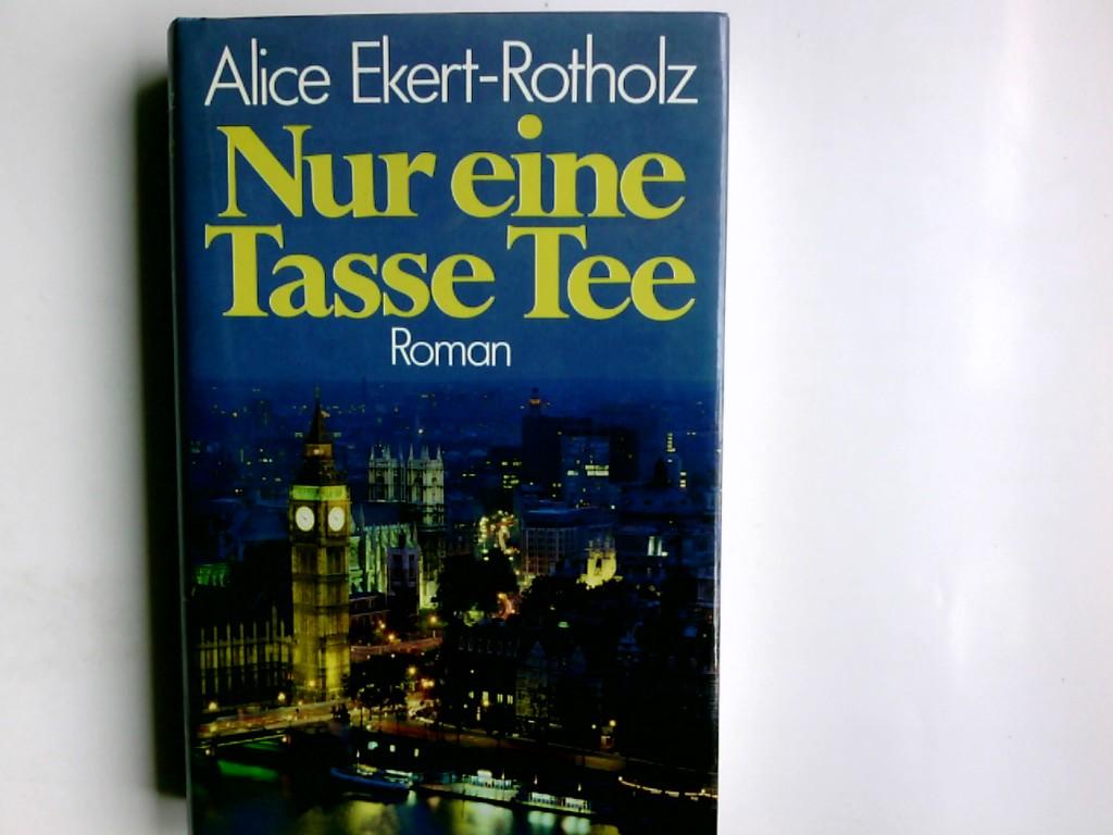 Ekert-Rotholz, Alice: Nur eine Tasse Tee : Roman. Alice Ekert-Rotholz Ungekürzte Lizenzausgabe