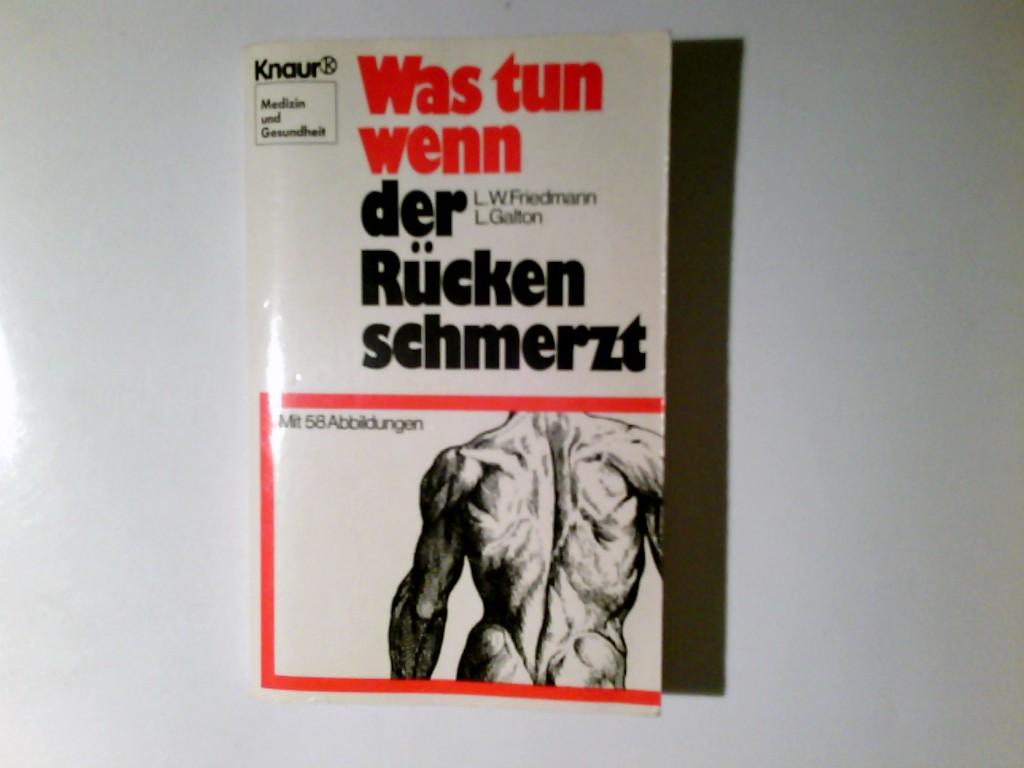 Was tun wenn der Rücken schmerzt?. Lawrence W. Friedmann ; Lawrence Galton. Aus d. Amerikan. von Bärbel Ungemach] / Knaur[-Taschenbücher 4302 : Medizin u. Gesundheit Vollst. Taschenbuchausg., 1. Aufl.
