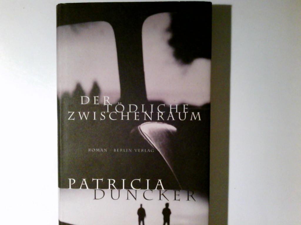 Duncker, Patricia: Der tödliche Zwischenraum : Roman. Patricia Duncker. Aus dem Engl. von Barbara Schaden