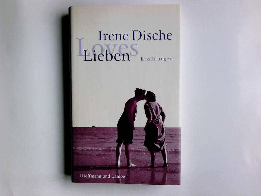 Dische, Irene und Katja Maasböl: Lieben = Loves. Irene Dische. Aus dem Engl. von Reinhard Kaiser und anderen 2. Aufl.