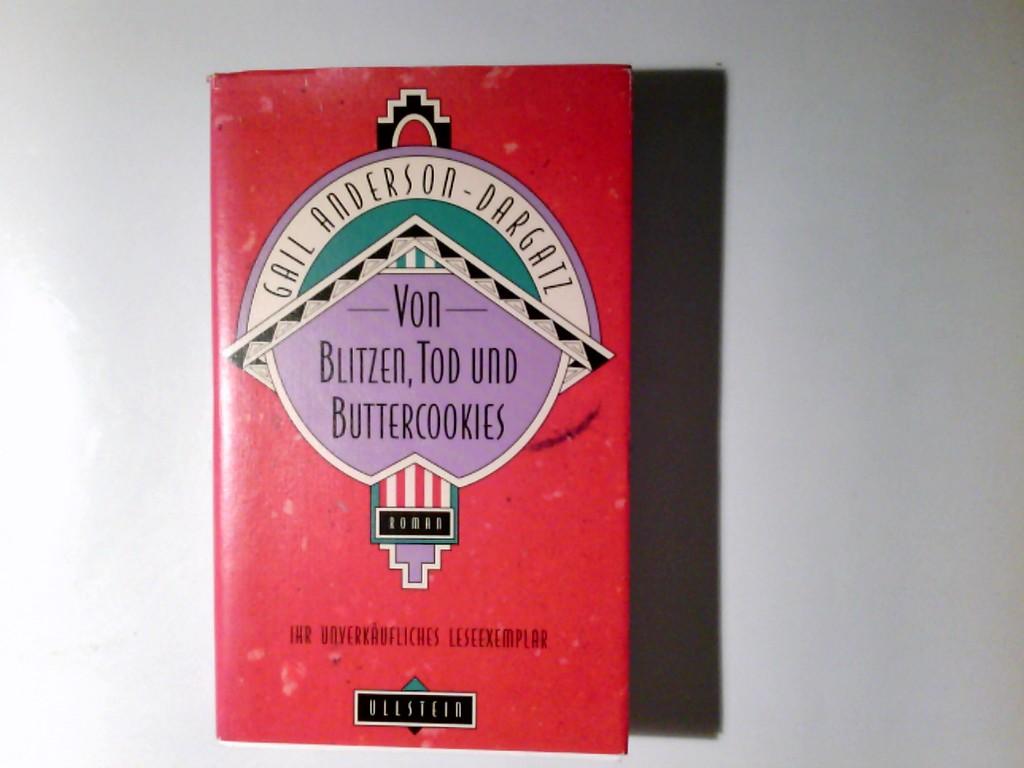 Von Blitzen, Tod und Buttercookies : Roman. Gail Anderson-Dargatz. Ins Dt. übertr. von Fred Schmitz