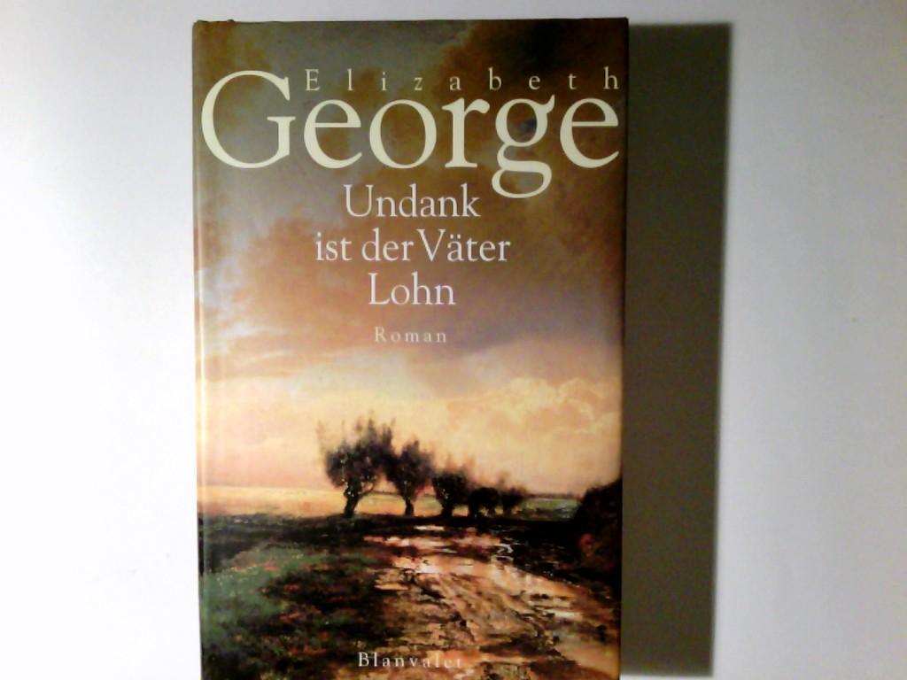 George, Elizabeth: Undank ist der Väter Lohn : Roman. Elizabeth George. Dt. von Mechtild Sandberg-Ciletti 1. Aufl.