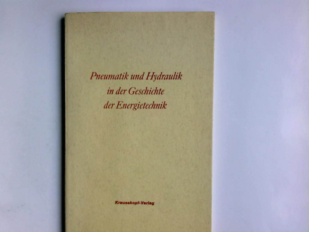 Pneumatik und Hydraulik in der Geschichte der Energietechnik. Gerhard Arnold / Oelhydraulik und Pneumatik / Buchreihe ; Bd. 18