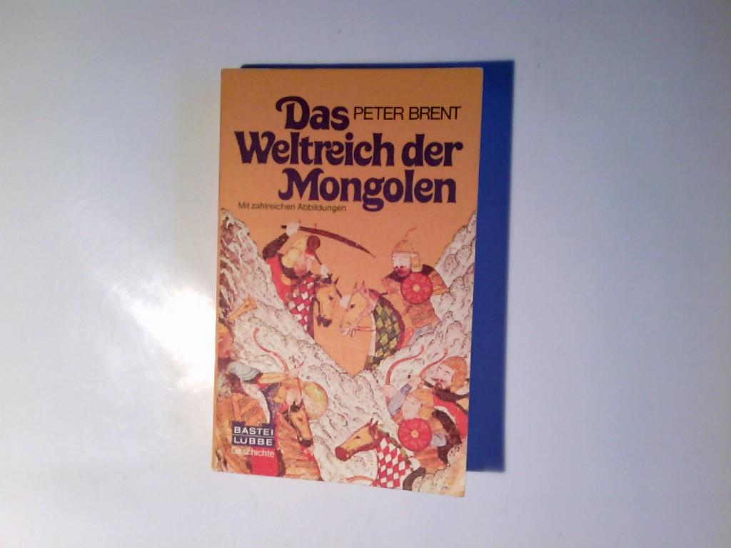 Das Weltreich der Mongolen. Peter Brent. Dt. Übers. von Horst Kube / Bastei Lübbe ; Bd. 64047 : Geschichte