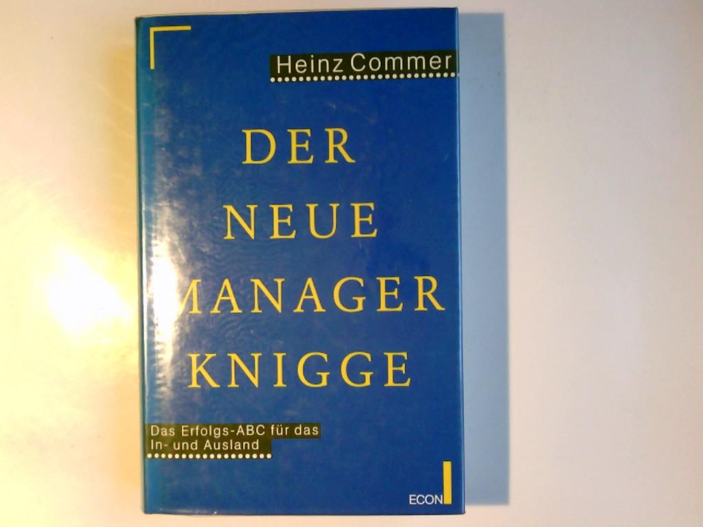 Der neue Managerknigge : das Erfolgs-Abc für das In- und Ausland. Heinz Commer 2. Aufl.
