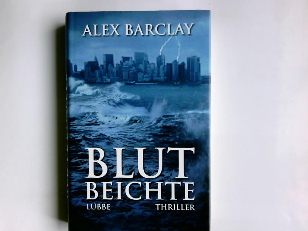 Blutbeichte : Thriller. Alex Barclay. Aus dem Engl. von Karin Meddekis 1. Aufl.