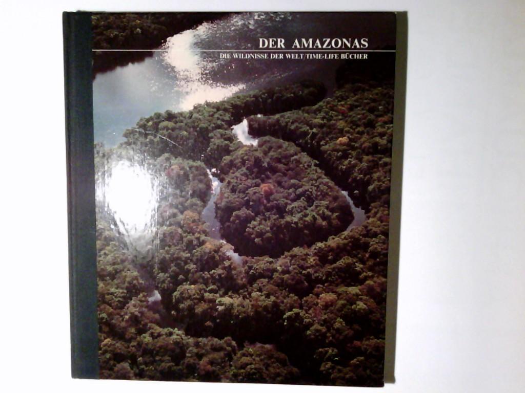 Der Amazonas. von Tom Sterling u.d. Red. d. Time-Life-Bücher. Aus d. Engl. übertr. von Christel u. Helmut Wiemken/ Die Wildnisse der Welt; Time-Life-Bücher Rev. ed.