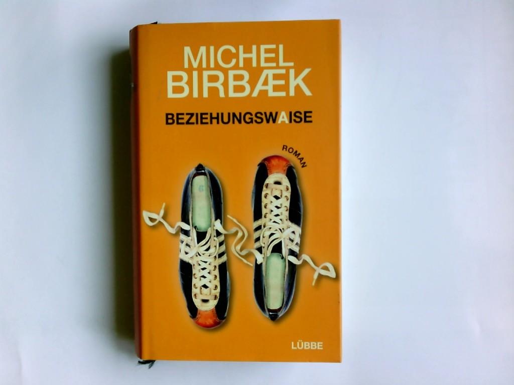 Beziehungswaise : Roman. Michel Birbaek Orig.-Ausg.