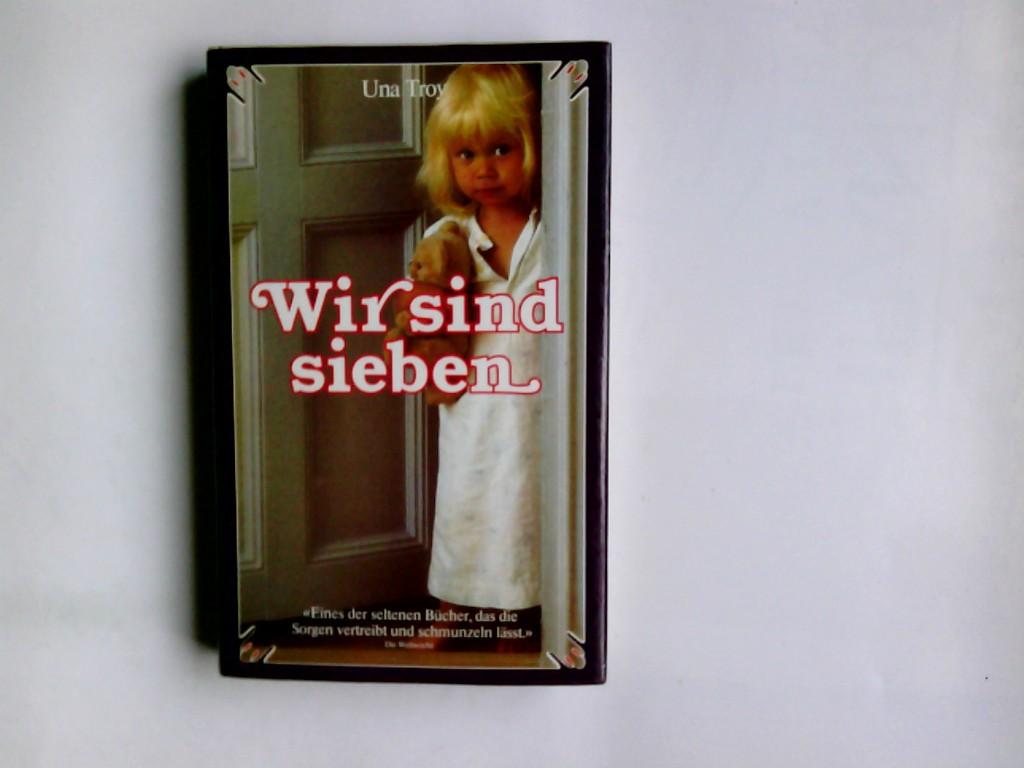 Wir sind sieben : e. herzerfrischender Roman. Una Troy. Dt. Übers. von Dorothea Gotfurt 1. Aufl. d. ungekürzten Sonderausg.