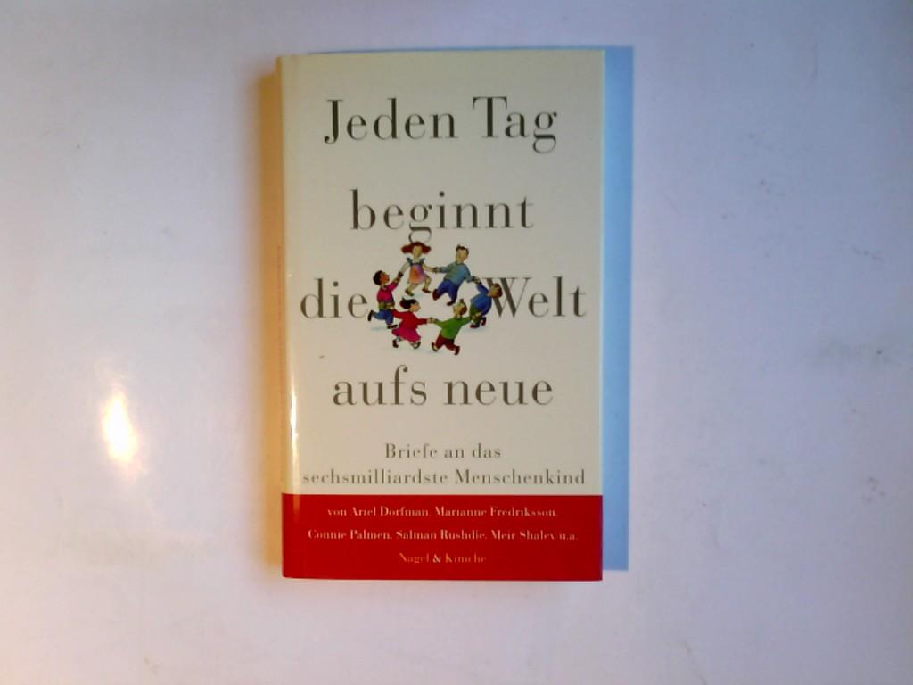 Jeden Tag beginnt die Welt aufs neue : Briefe an das sechsmilliardste Menschenkind. mit Beitr. von Maryse Condé ... Aus dem Engl. von Friederike Barakat ... Ed. by Toef Jaeger