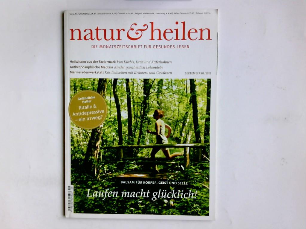 Natur und Heilen  September 09/2013 die Monatszeitschrift für gesundes Leben ;