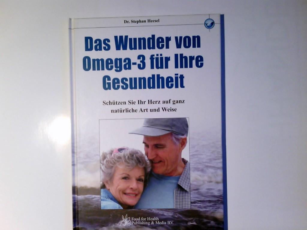 Das Wunder von Omega-3 für Ihre Gesundheit 1. Aufl.