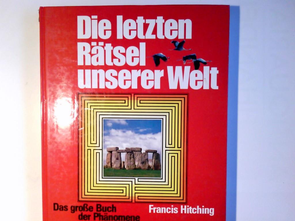 Die letzten Rätsel unserer Welt : d. große Buch d. Phänomene. Francis Hitching. Übers. aus d. Engl.: Pro Interpret GmbH Ungekürzte Lizenzausgabe