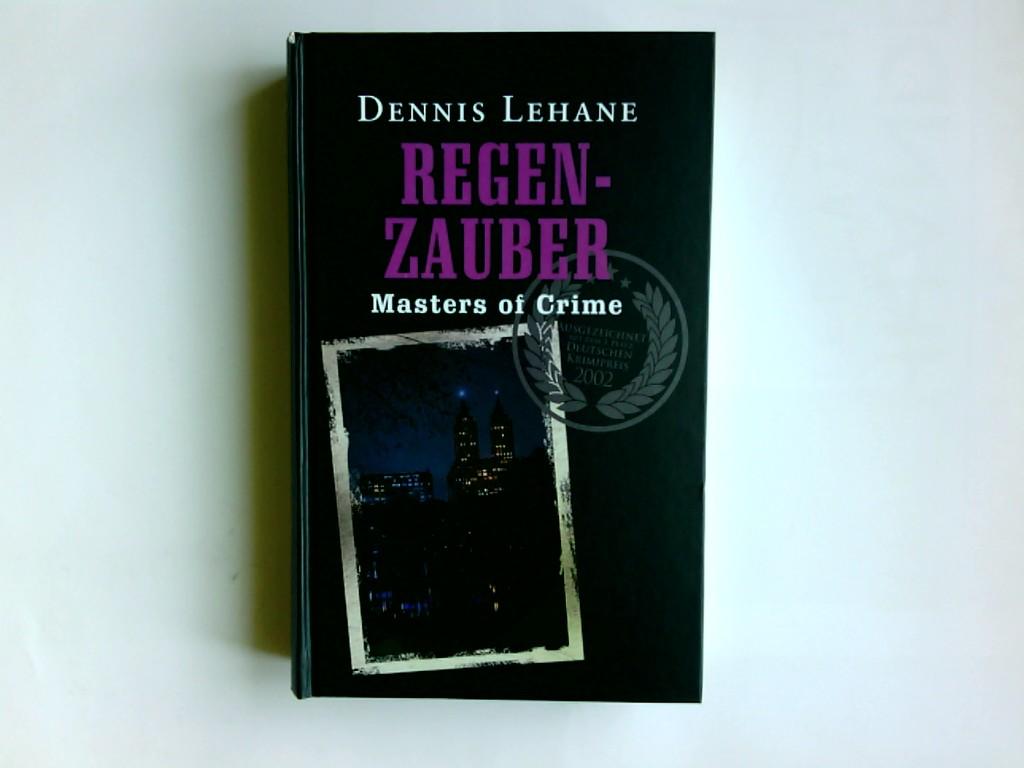 Regenzauber : Roman. Dennis Lehane. Aus dem Engl. von Andrea Fischer / Masters of crime Ungekürzte Lizenzausg.