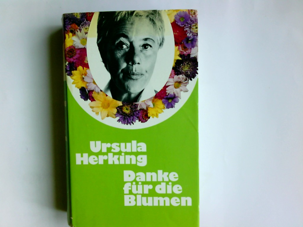 Danke für die Blumen : damals, gestern, heute. Ursula Herking Ungekürzte Lizenzausgabe