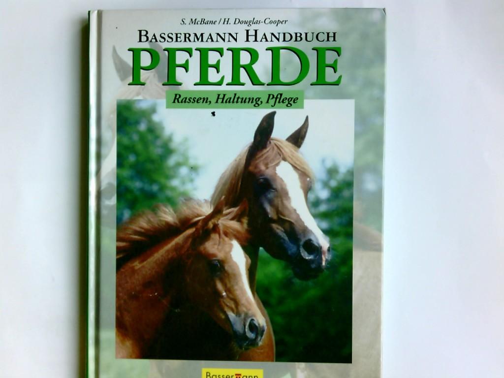 Bassermann-Handbuch Pferde : Rassen - Haltung - Pflege. Susan McBane/Helen Douglas-Cooper. Übers. von Hartmut Greiser. Red.: René Zey ...