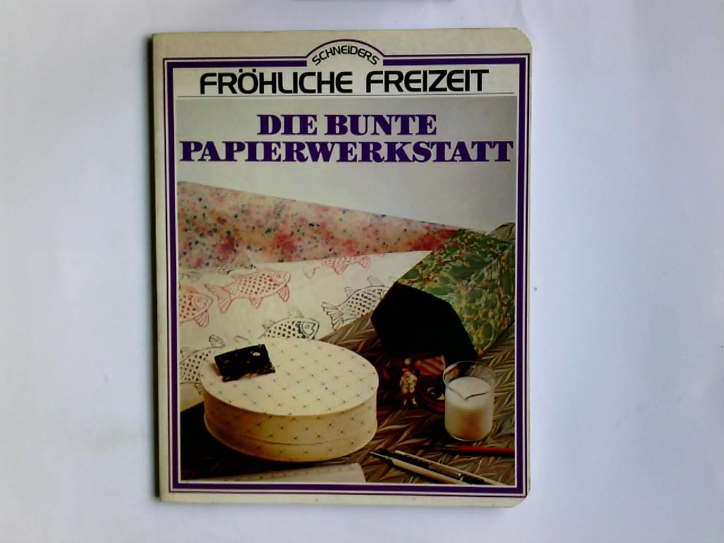 Die bunte Papierwerkstatt. Hrsg.: Ilaria Rattazzi im Auftr. von Paola Corsini. Übers.: Renate Navé / Schneiders fröhliche Freizeit Dt. Ausg.