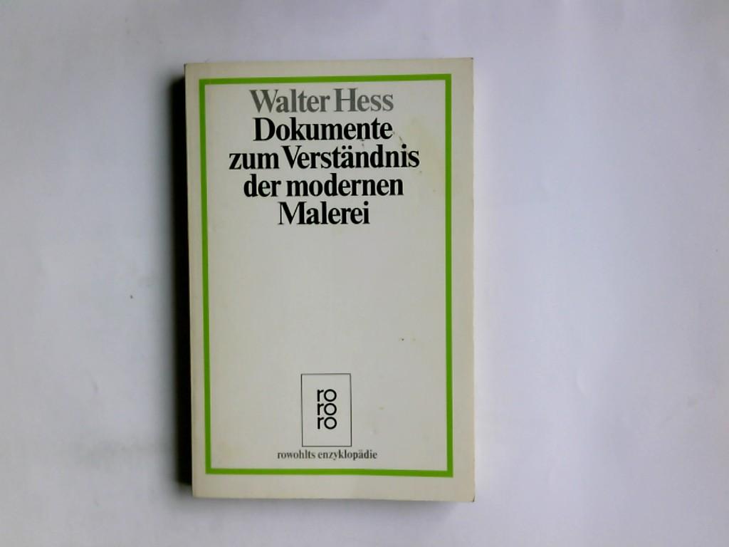 Dokumente zum Verständnis der modernen Malerei. Walter Hess / Rowohlts Enzyklopädie ; 410 Durchges. Neuausg., 140. - 144. Tsd. - Hess, Walter