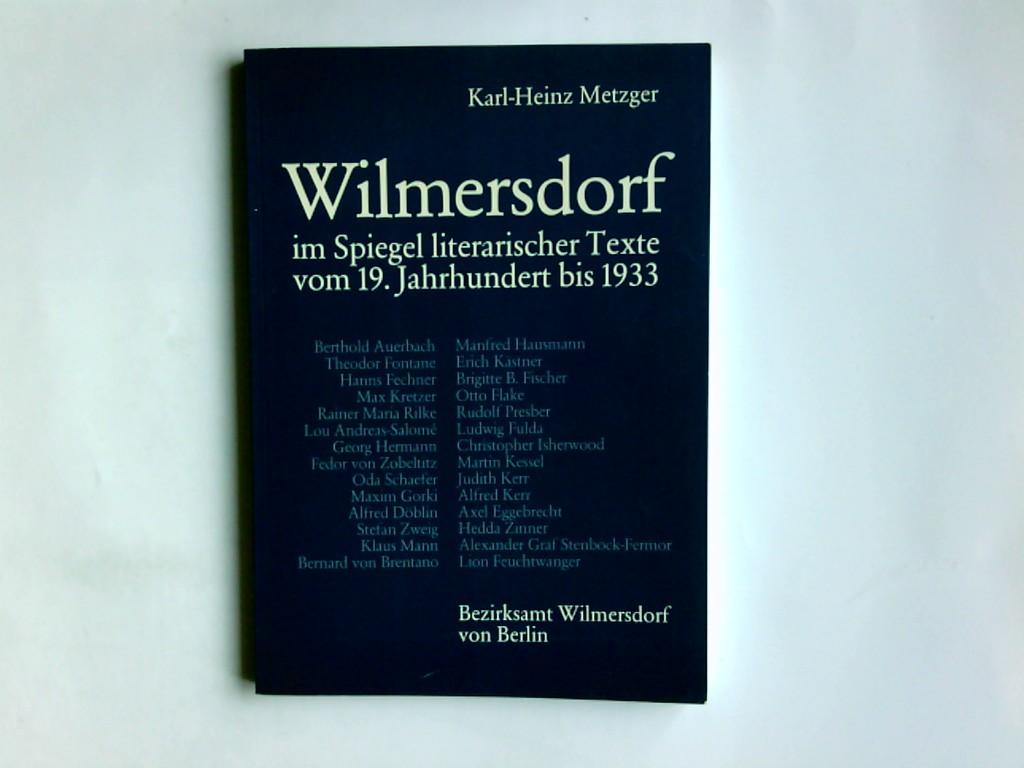 Metzger, Karl-Heinz: Wilmersdorf im Spiegel literarischer Texte vom 19. Jahrhundert bis 1933. Bezirksamt Wilmersdorf von Berlin. Von Karl-Heinz Metzger.