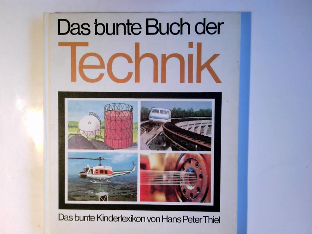 Das bunte Kinderlexikon;  Bd. 5., Das bunte Buch der Technik. von Hans Peter Thiel Ungekürzte Lizenzausgabe