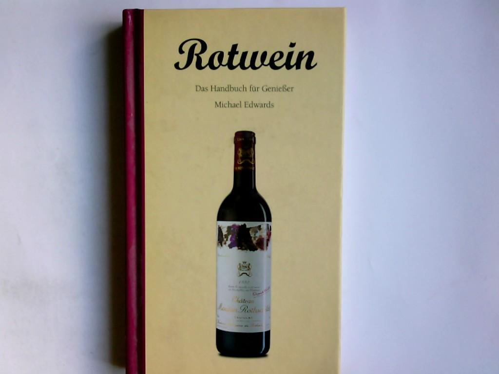 Rotwein : das Handbuch für Genießer. Michael Edwards. Übers. aus dem Engl.: Andreas Kellermann / Evergreen