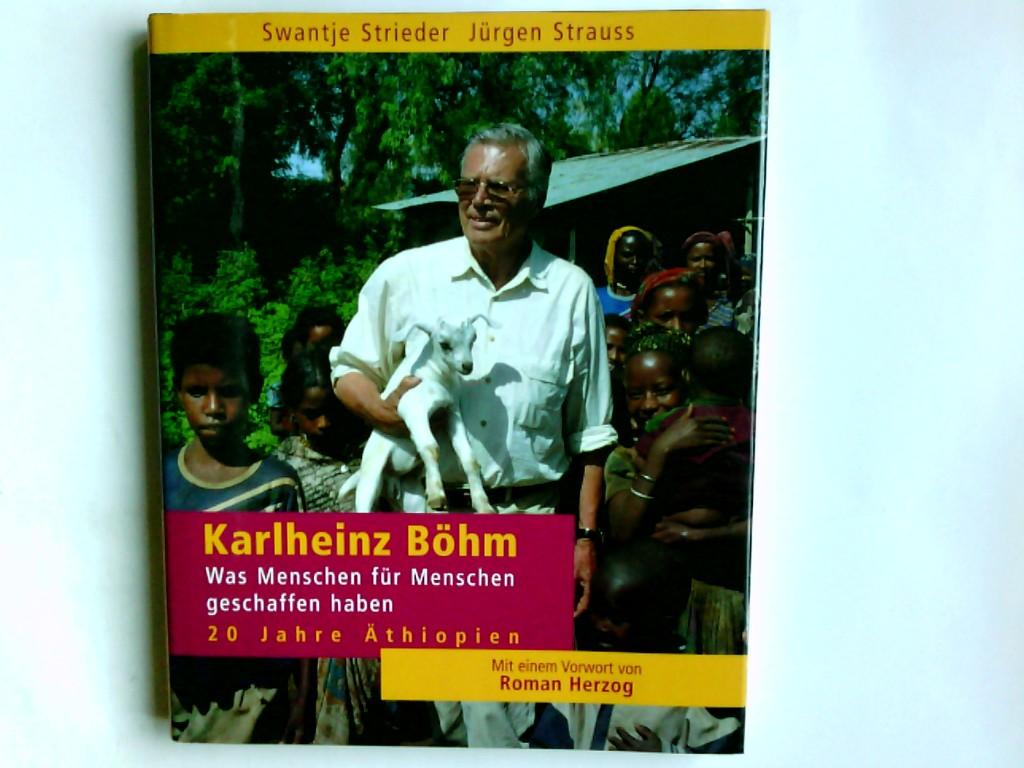 Karlheinz Böhm : was Menschen für Menschen geschaffen haben ; 20 Jahre für Äthiopien. Text von Swantje Strieder. Fotogr. von Jürgen Strauss Ungekürzte Lizenzausg.