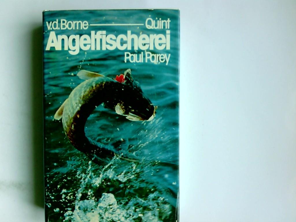 Die Angelfischerei. begr. von Max von dem Borne. Unter Mitarb. von Heinrich Bielefeldt hrsg. von Wolfgang Quint 14., vollst. neu bearb. Aufl.