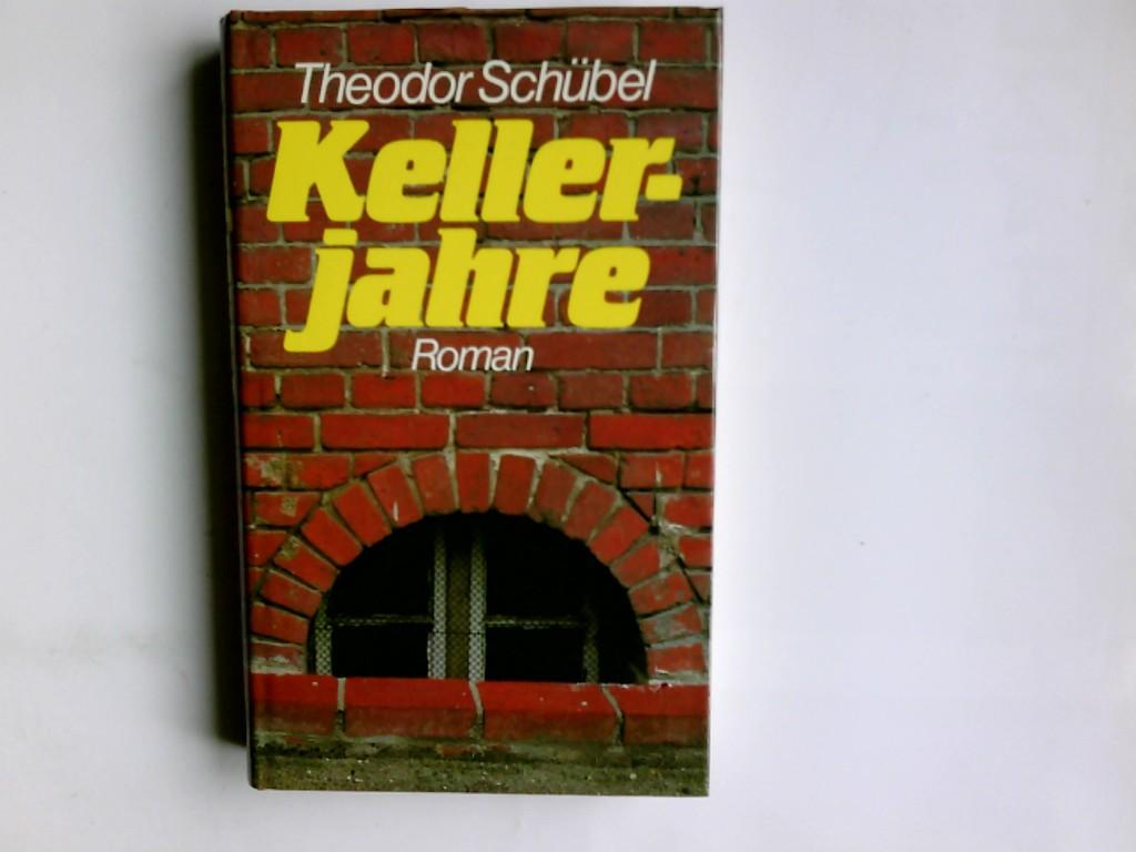Kellerjahre : Roman. Theodor Schübel Ungekürzte Lizenzausgabe