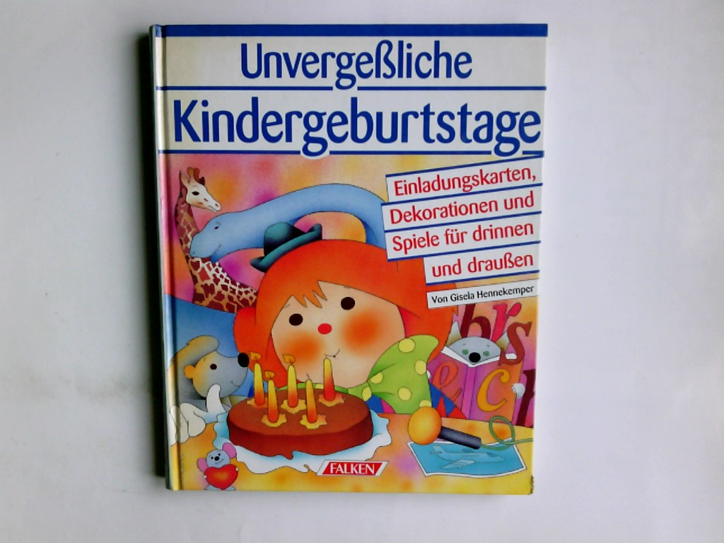 Unvergessliche Kindergeburtstage : Einladungskarten, Dekorationen und Spiele für drinnen und draussen. Gisela Hennekemper / Falken-Bücher