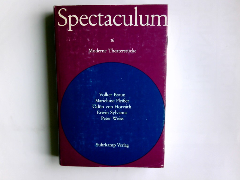 Spectaculum 16.  moderne Theaterstücke.  Braun, Fleißner, Horvath, Sylvanus, Weiss