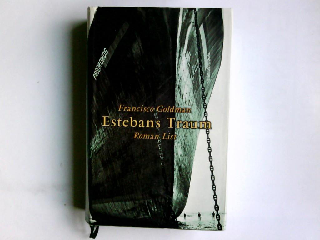 Estebans Traum : Roman. Francisco Goldman. Aus dem Engl. von Thomas Schlachter. Mit einem Glossar von Willi Zurbrüggen
