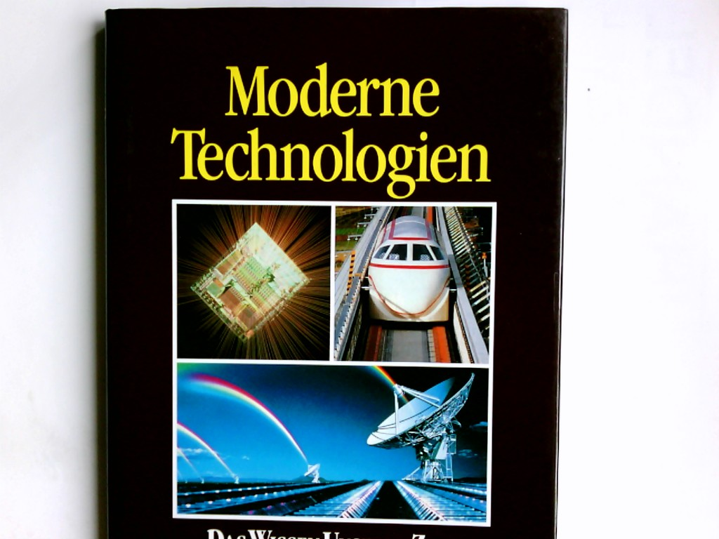 Moderne Technologien. / Das Wissen unserer Zeit Ungekürzte Lizenzausgabe