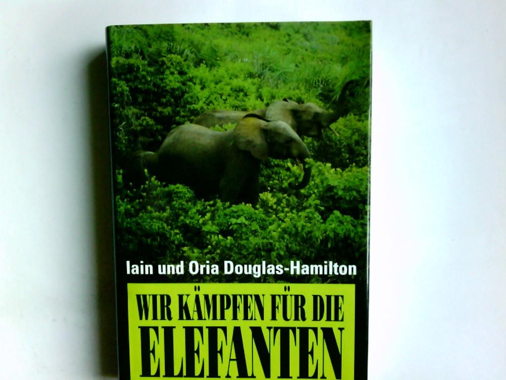Wir kämpfen für die Elefanten. Iain und Oria Douglas-Hamilton. Aus dem Engl. von Siegfried Schmitz Ungekürzte Buchgemeinschafts-Lizenzausg.