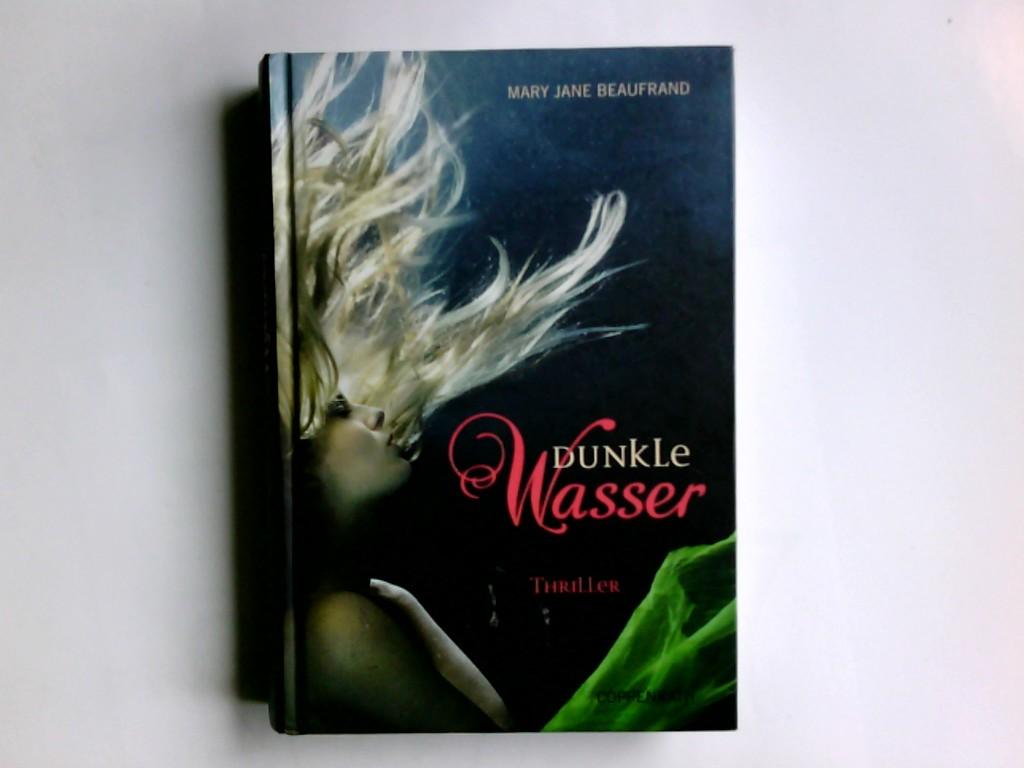 Dunkle Wasser : Thriller. Mary Jane Beaufrand. Aus dem amerikan. Engl. von Marit Sandersen und Petra Dannenberg