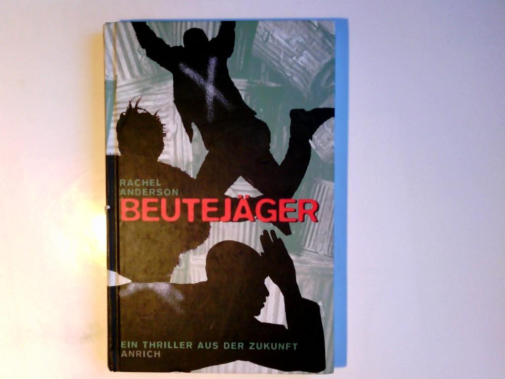 Beutejäger : ein Thriller aus der Zukunft Rachel Anderson. Aus dem Engl. von Gaby Wurster