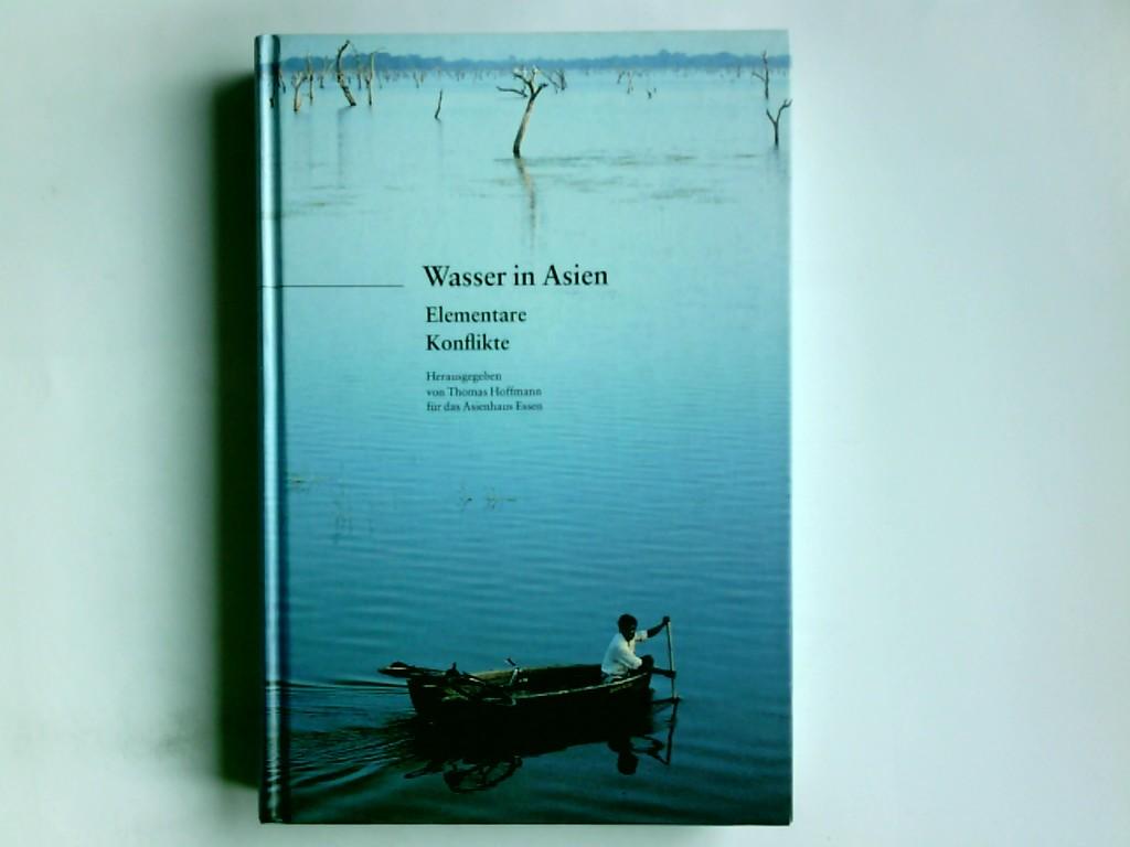 Wasser in Asien : elementare Konflikte. hrsg. von Thomas Hoffmann für das Asienhaus Essen 1. Aufl.