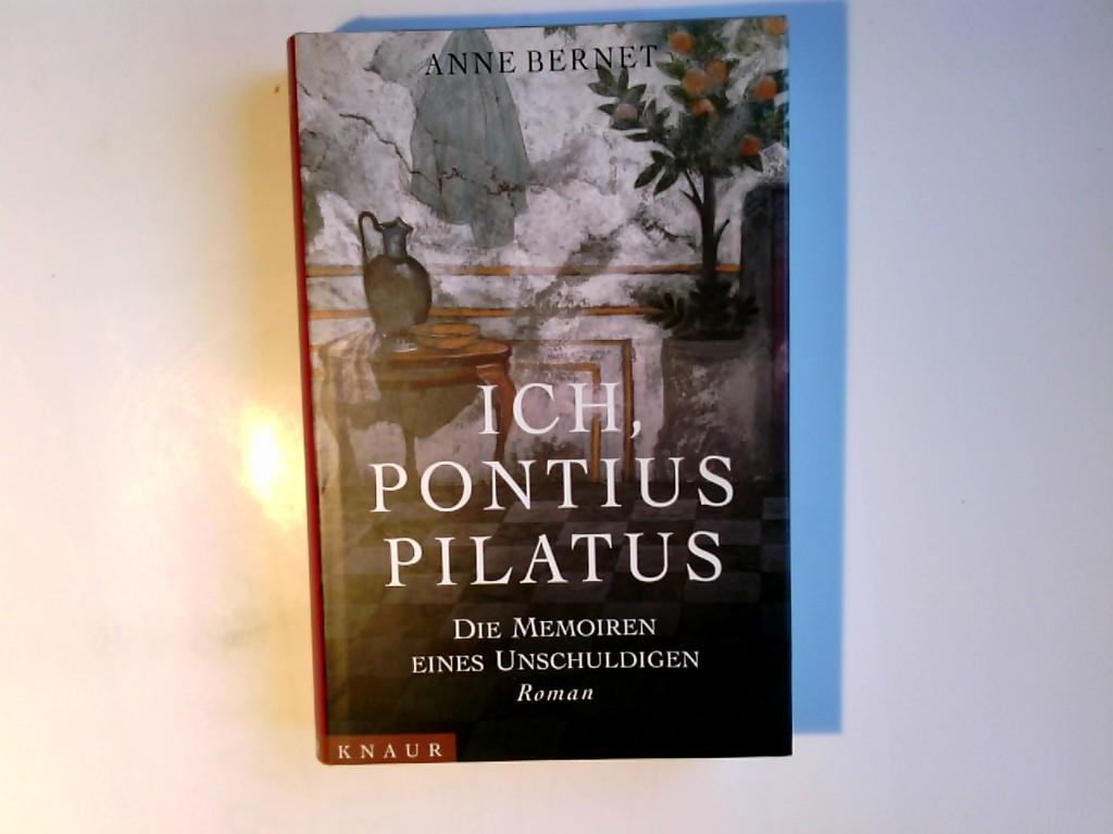 Ich, Pontius Pilatus : die Memoiren eines Unschuldigen. Anne Bernet. Aus dem Franz. von Gabriele Krüger-Wirrer