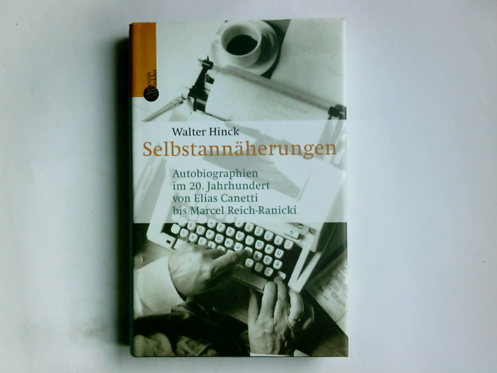 Selbstannäherungen : Autobiographien im 20. Jahrhundert von Elias Canetti bis Marcel Reich-Ranicki. Walter Hinck