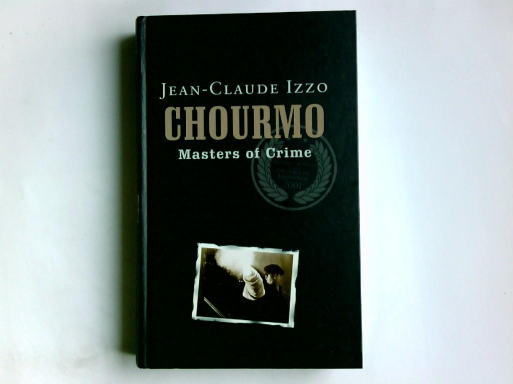 Chourmo : Roman. Jean-Claude Izzo. Aus dem Franz. von Katarina Grän und Ronald Voullié / Masters of crime Ungekürzte Lizenzausg.