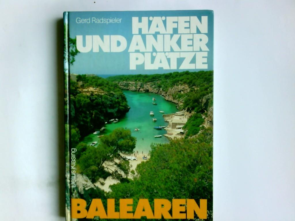 Häfen und Ankerplätze Balearen : e. prakt. Begleiter für Segler u. Motorbootfahrer ; Mallorca, Menorca, Ibiza, Espalmador, Formentera. Gerd Radspieler 2., überarb. Aufl.