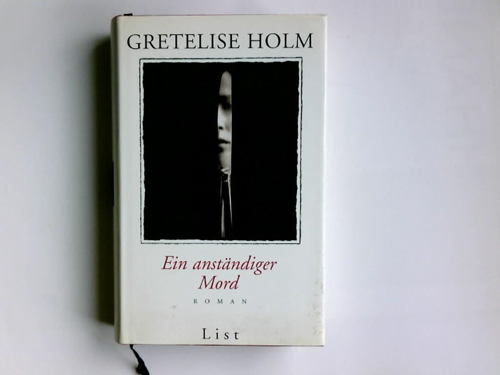 Ein anständiger Mord : Roman. Gretelise Holm. Aus dem Dän. von Jörg Scherzer