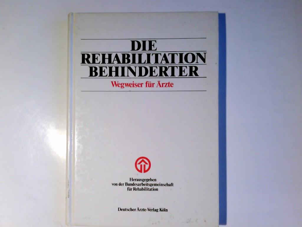 Die Rehabilitation Behinderter : Wegweiser für Ärzte. hrsg. von d. Bundesarbeitgemeinschaft für Rehabilitation zusammen mit Bundesverband d. Ortskrankenkassen ...